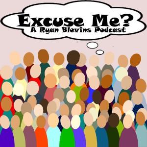 ExcuseMe-Ryan Blevins