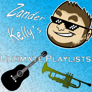 Zander Kelly's Ultimate Playlists